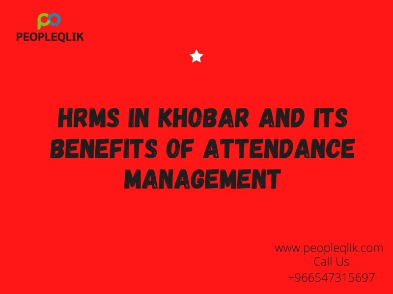 HRMS in Khobar And its Benefits of Attendance Management
