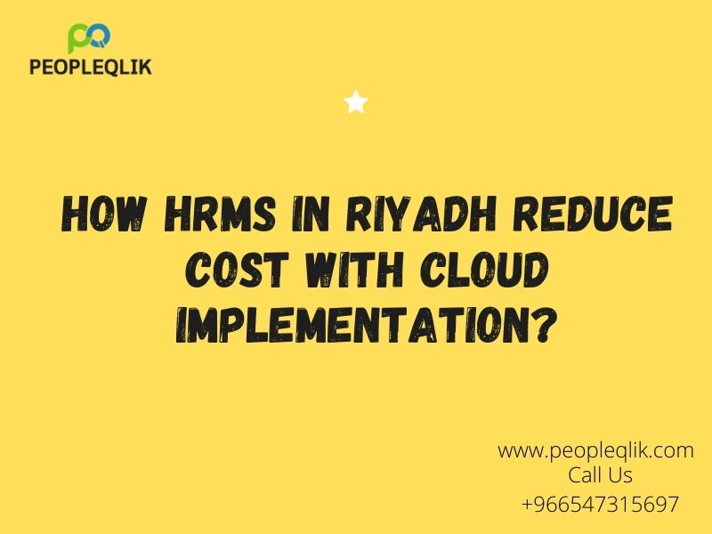 How HRMS in Riyadh Reduce Cost with Cloud Implementation?