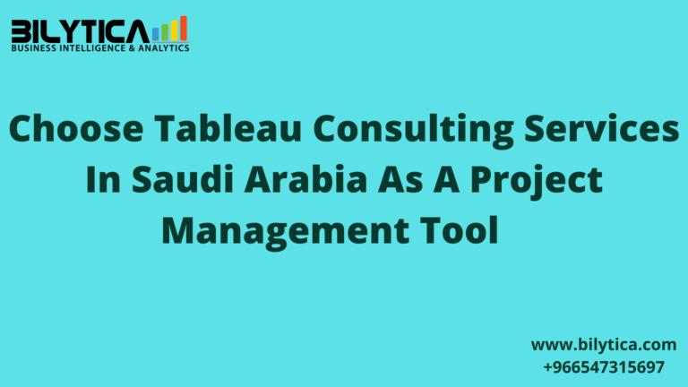 اختر خدمات Tableau Consulting في المملكة العربية السعودية كأداة لإدارة المشاريع